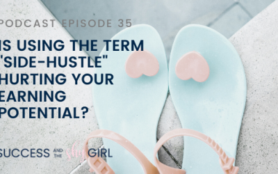 """Episode 35 – Is using the term """"side-hustle"""" hurting your earning potential?"""
