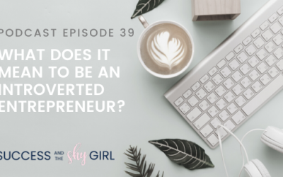 Episode 39 – What does it mean to be an introverted entrepreneur?