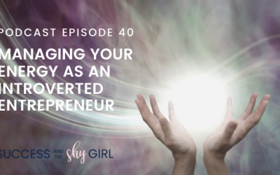 Episode 40 – Managing your energy as an introverted entrepreneur